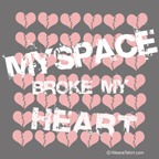 Myspace broke my heart -