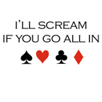 I'll scream if you go all in