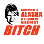 Somewhere in Alaska a village is missing a Bitch