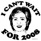 I can't wait for 2008 (Hillary Clinton)