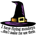 I have flying monkeys...don't make me use them.  Says the Wicked Witch of the West with her lovely witchy pointed hat.