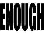 ENOUGH! ENOUGH! ENOUGH! Message t