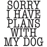 Sorry I have plans with my dog