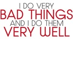 I do very bad things