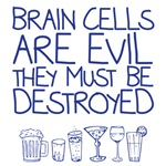 brain cells are evil and must be destroyed drinking t shirt