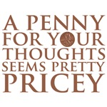 A penny for your thoughts seems pretty pricey