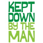 Kept down by the man