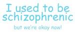 Schizophrenic!