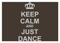 Keep Calm And Just Dance