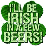 I'll Be Irish In A Few Beers T-shirts