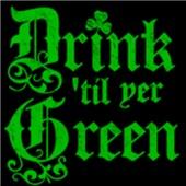 Drink 'til yer Green T-shirts