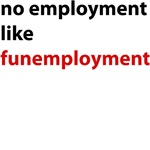 Funemployed - No Employment Like
