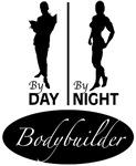 By Day, By Night...Bodybuilder