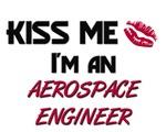 Kiss Me I'm a AEROSPACE ENGINEER