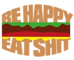 Hamburger - Be happy eat sh*t