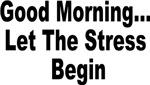 Good Morning, Let The Stress Begin