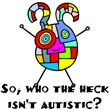 So, who the heck isn't autistic?