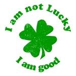 I Am Not Lucky I Am Good