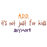ADD is Not Just For Kids!