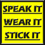 SPEAK IT! WEAR IT! STICK IT!