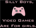 Silly Boys, Video Games Are For Girls!