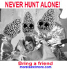 Never Hunt Alone!