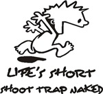 Life Is Short, Shoot Trap Naked
