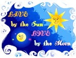 Liveby the Sun, Love by the Moon