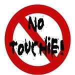 No touchie!