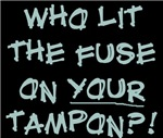 Who lit the fuse on your tampon