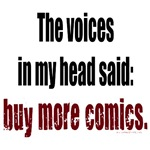 The voices in my head said: buy more comics! Well, duh. Not crazy, just a collector.  A comic book geek can NEVER have enough comics! Funny t-shirt for any comic geek, esp. horror fans.