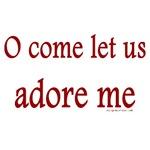 Come let us adore me