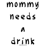Mommy needs a drink