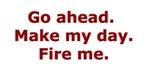 Make my day. Fire me.