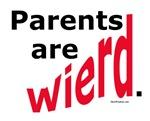 Parents are Wierd