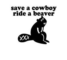 Save A Cowboy, Ride A Beaver.