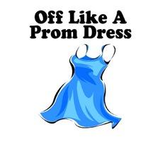 Off Like A Prom Dress
