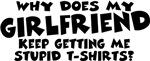 Stupid Tshirts - Girlfriend