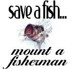 Save a Fish... mount a fisherman.
