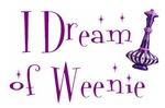 I Dream of Weenie!