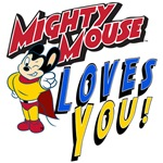 Mighty Mouse Loves You