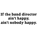 If the Band Director Ain't Happy
