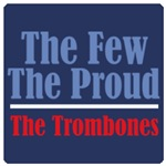 The Few. The Proud. The Trombones.