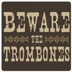 Beware the Trombones