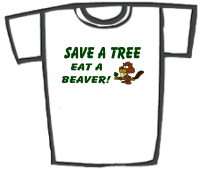 Save a Tree Eat a Beaver T-Shirts & Gifts