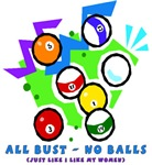 All Bust no BAlls... Just like I like my women