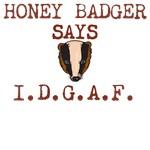 HONEY BADGER SAYS I.D.A.F.