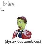 BRIANS... DYSLEXICUS ZOMBICUS