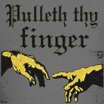 Pulleth Thy Finger Shirt