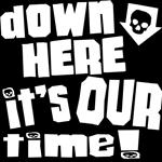 Down Here Its Our Time Shirt